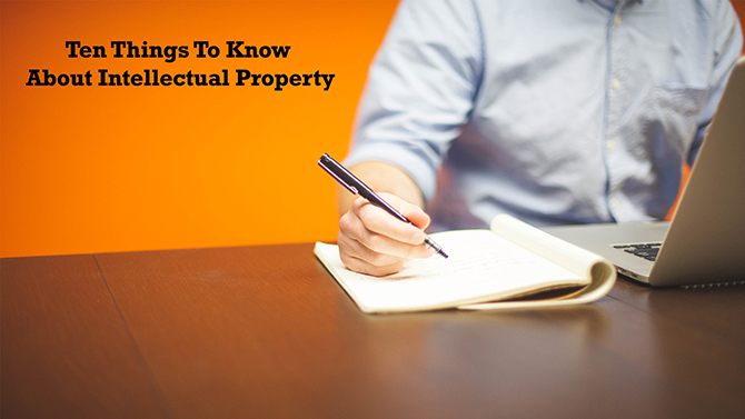 Ten Things To Know About Intellectual Property