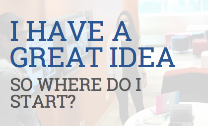 I Have A Great Idea! Where do I start?