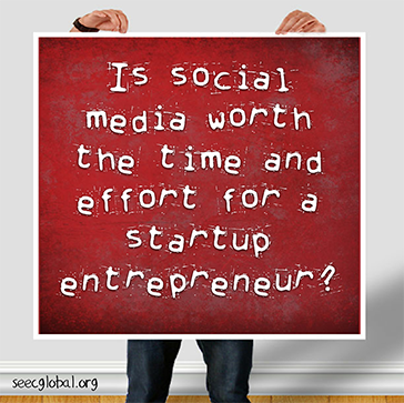 Is social media worth the time and effort for a startup entrepreneur?